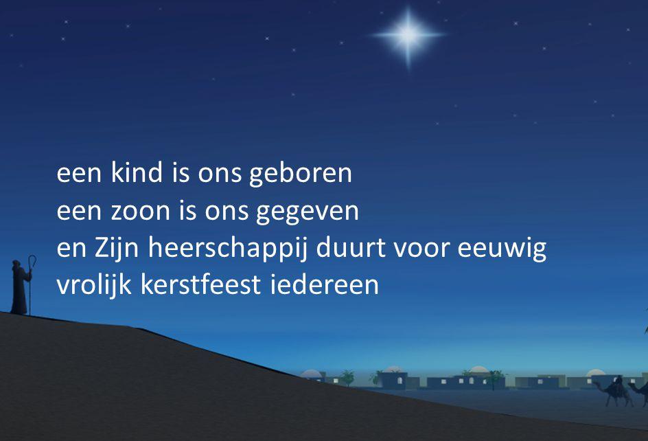 een kind is ons geboren een zoon is ons gegeven en Zijn heerschappij duurt voor eeuwig vrolijk kerstfeest iedereen
