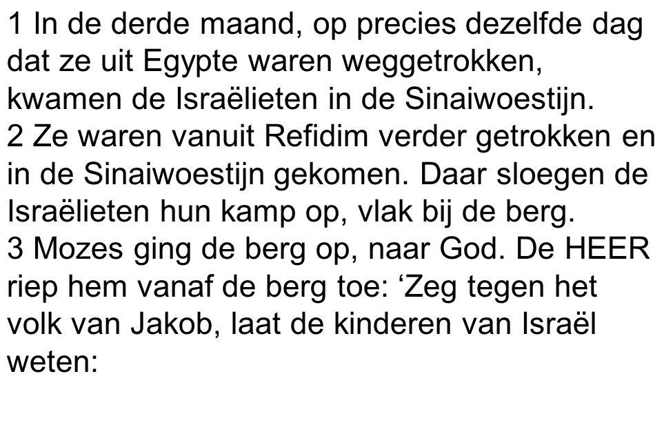 1 In de derde maand, op precies dezelfde dag dat ze uit Egypte waren weggetrokken, kwamen de Israëlieten in de Sinaiwoestijn.