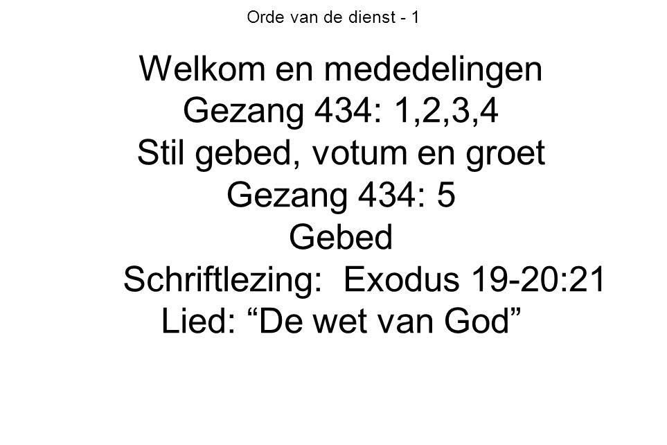 Welkom en mededelingen Gezang 434: 1,2,3,4 Stil gebed, votum en groet