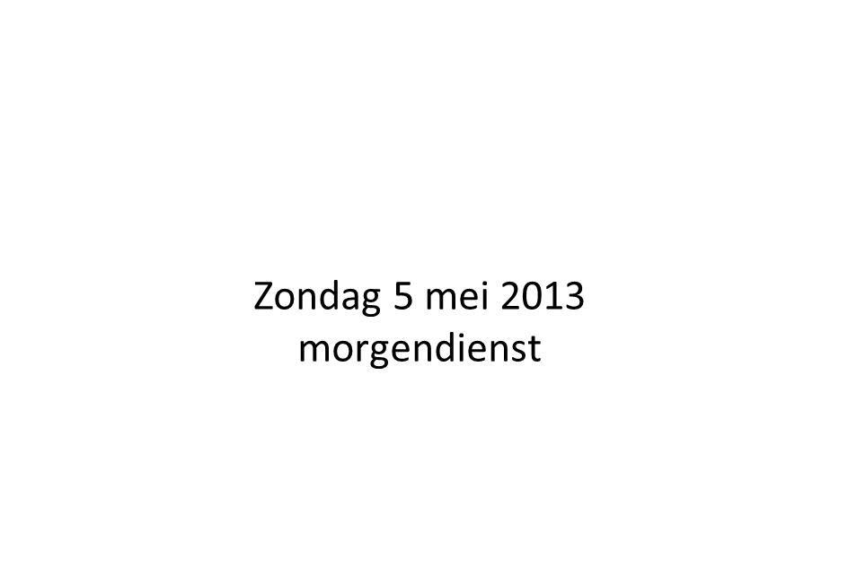 Zondag 5 mei 2013 morgendienst