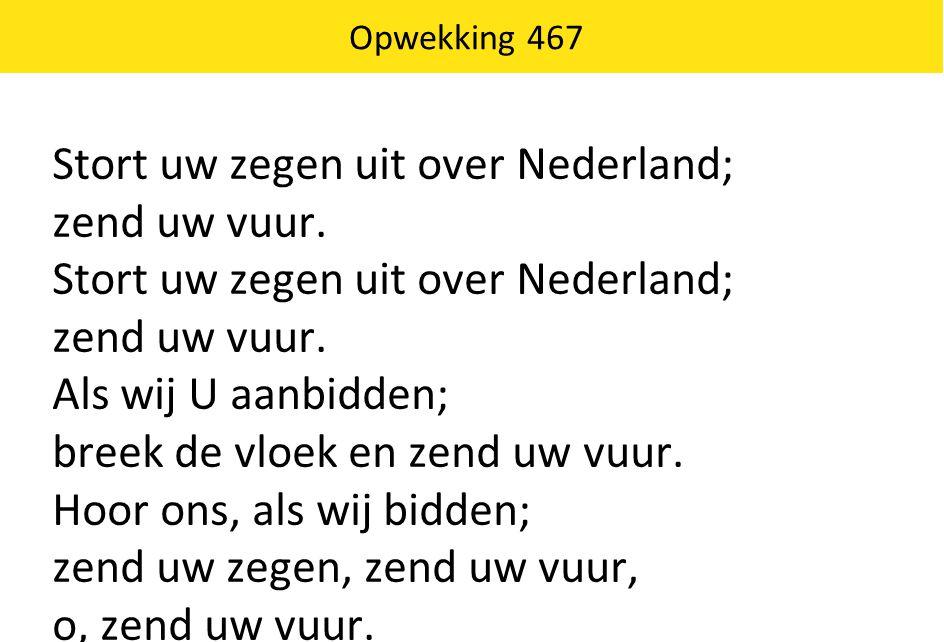 Stort uw zegen uit over Nederland; zend uw vuur.