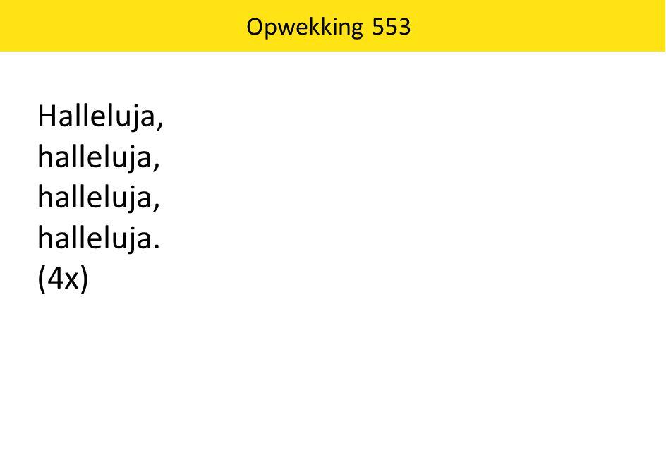 Opwekking 553 Halleluja, halleluja, halleluja. (4x)
