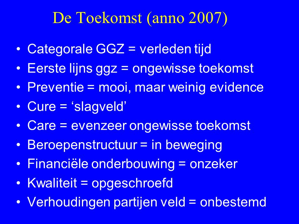 De Toekomst (anno 2007) Categorale GGZ = verleden tijd