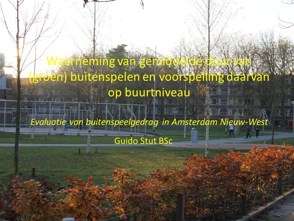 Waarneming van gemiddelde duur van (groen) buitenspelen en voorspelling daarvan op buurtniveau Evaluatie van buitenspeelgedrag in Amsterdam Nieuw-West