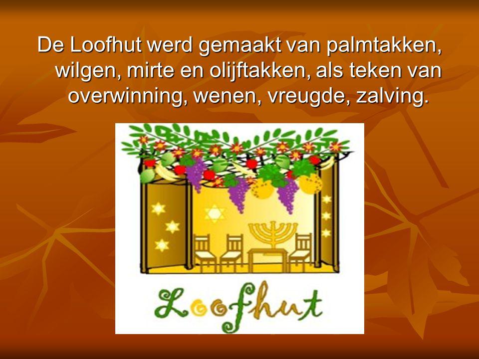 De Loofhut werd gemaakt van palmtakken, wilgen, mirte en olijftakken, als teken van overwinning, wenen, vreugde, zalving.