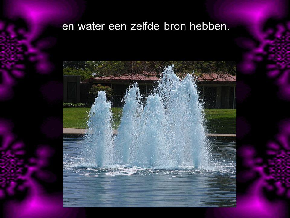 en water een zelfde bron hebben.