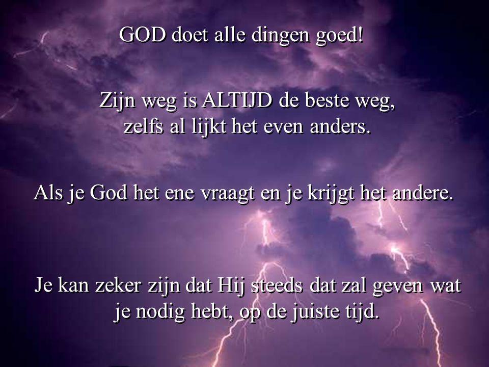GOD doet alle dingen goed!