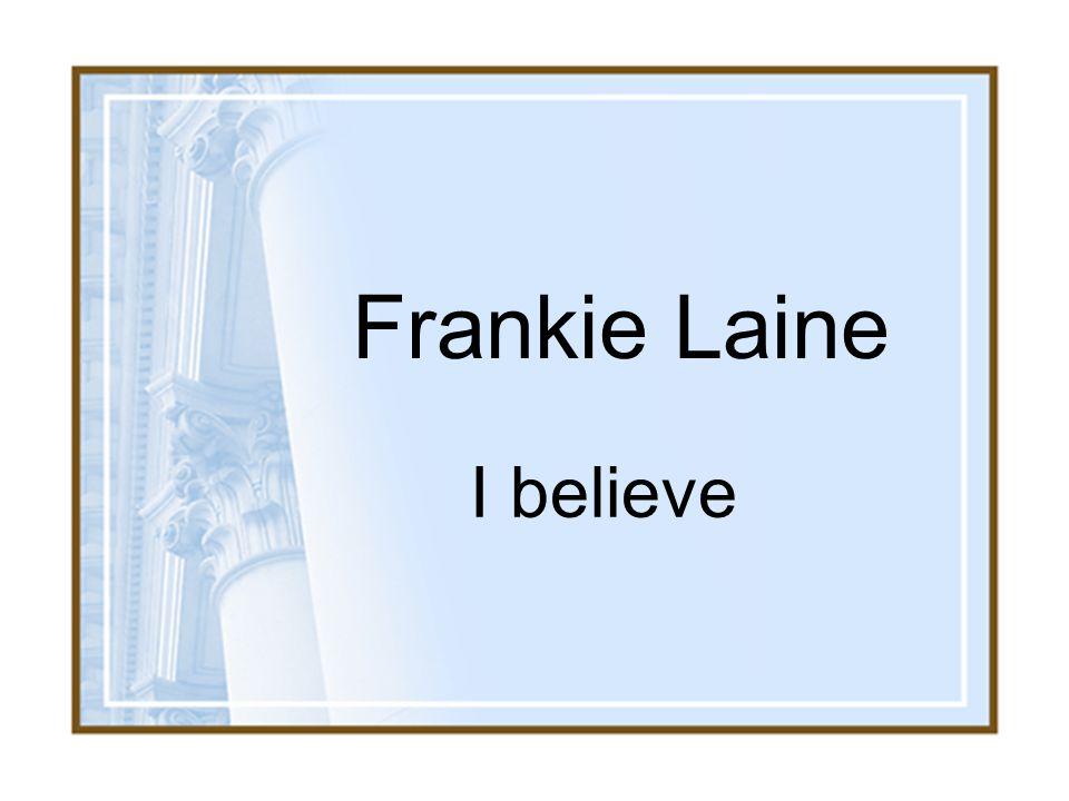Frankie Laine I believe