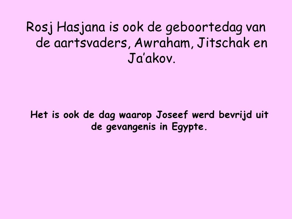 Rosj Hasjana is ook de geboortedag van de aartsvaders, Awraham, Jitschak en Ja'akov.