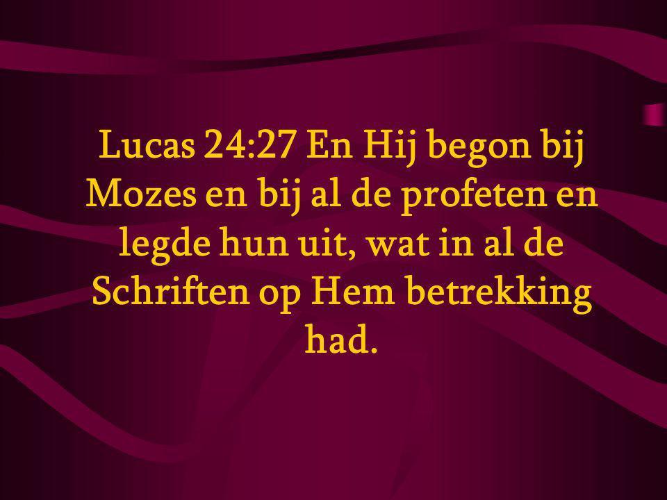 Lucas 24:27 En Hij begon bij Mozes en bij al de profeten en legde hun uit, wat in al de Schriften op Hem betrekking had.