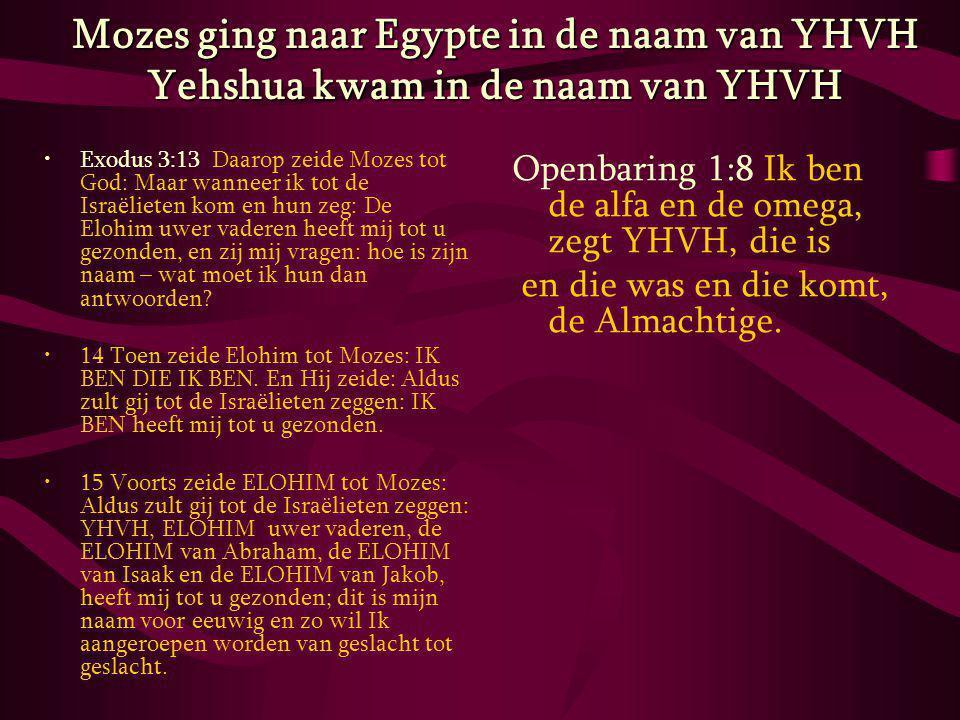 Mozes ging naar Egypte in de naam van YHVH Yehshua kwam in de naam van YHVH