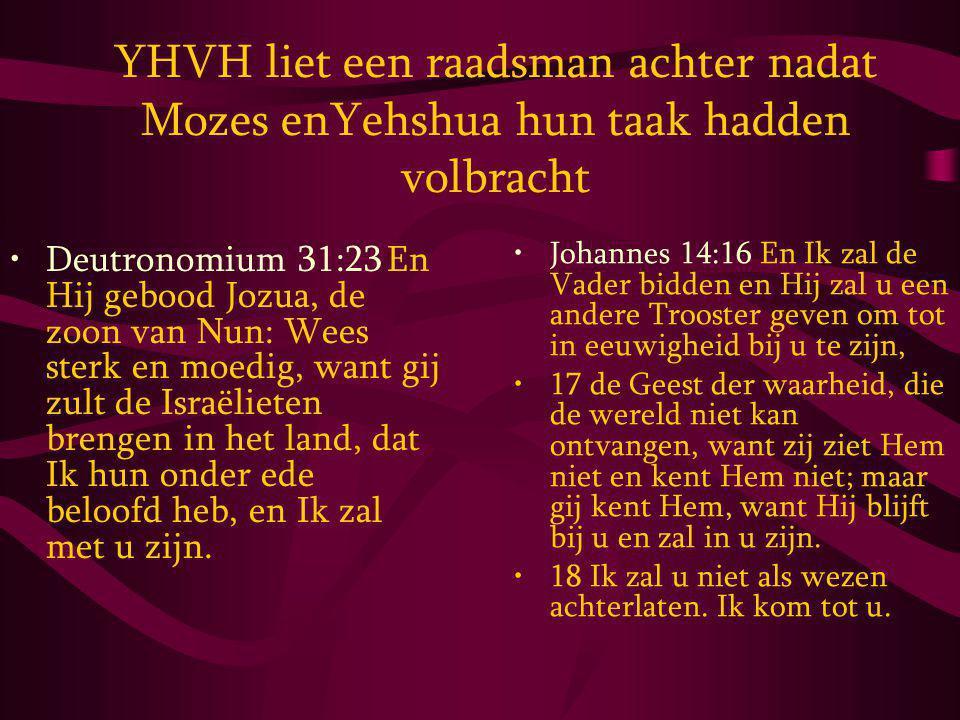 YHVH liet een raadsman achter nadat Mozes enYehshua hun taak hadden volbracht