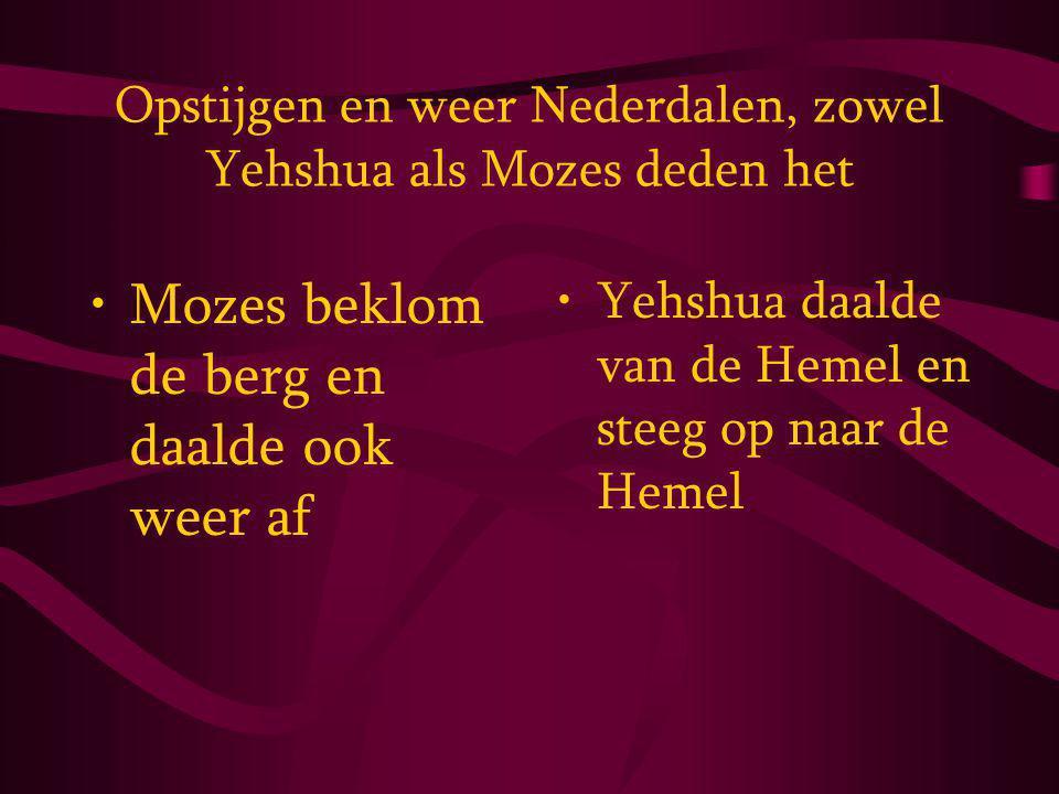 Opstijgen en weer Nederdalen, zowel Yehshua als Mozes deden het