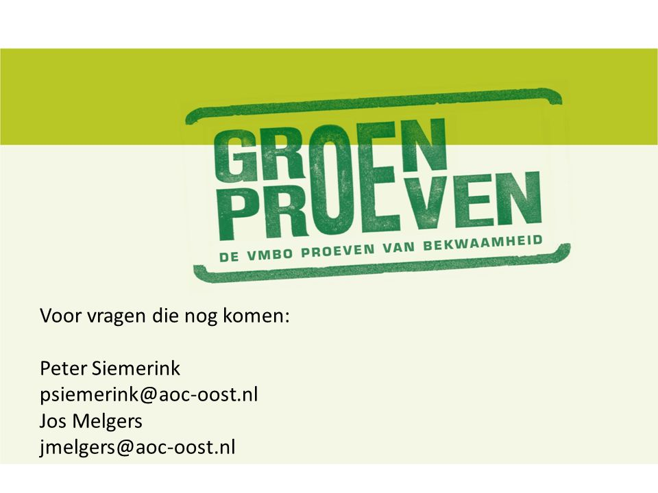 Voor vragen die nog komen: Peter Siemerink psiemerink@aoc-oost.nl