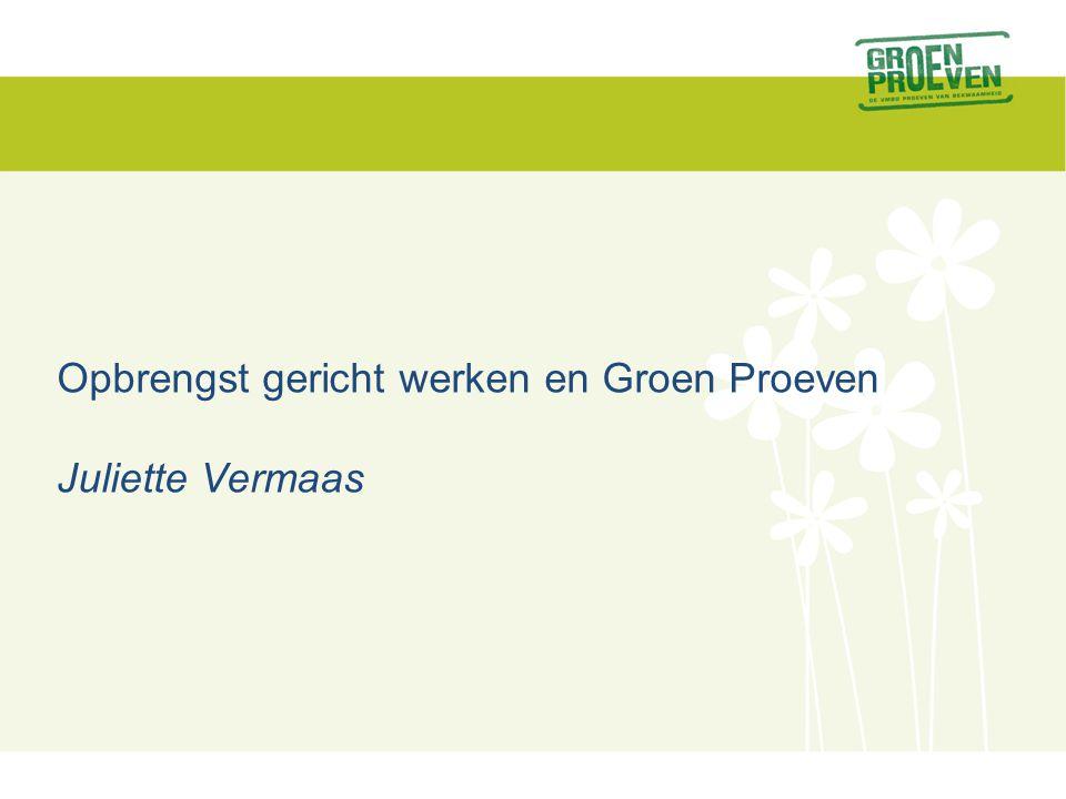 Opbrengst gericht werken en Groen Proeven