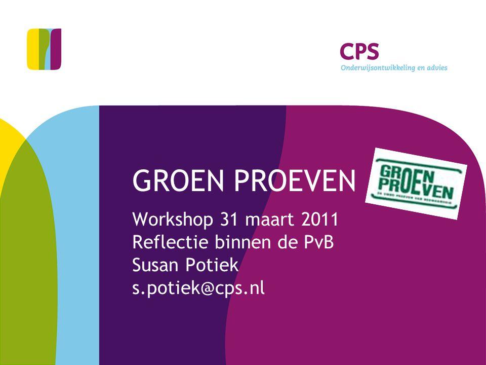 GROEN PROEVEN Workshop 31 maart 2011 Reflectie binnen de PvB