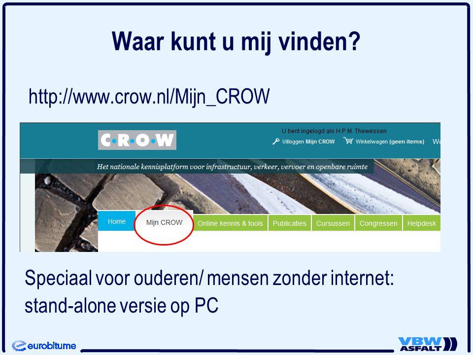 Waar kunt u mij vinden http://www.crow.nl/Mijn_CROW
