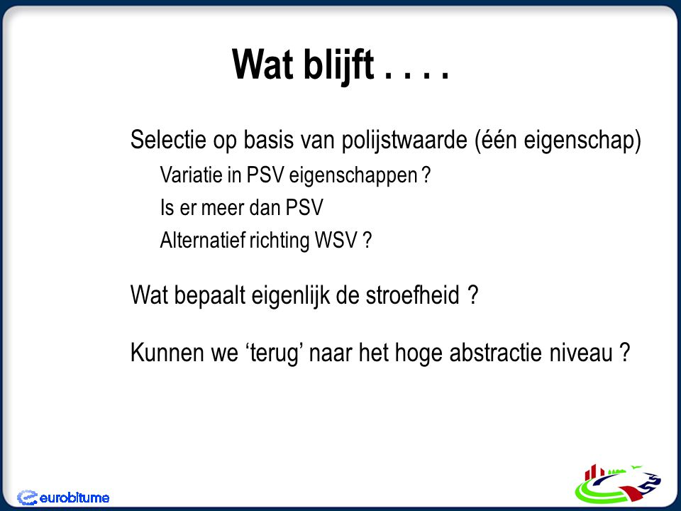 Wat blijft . . . . Selectie op basis van polijstwaarde (één eigenschap) Variatie in PSV eigenschappen