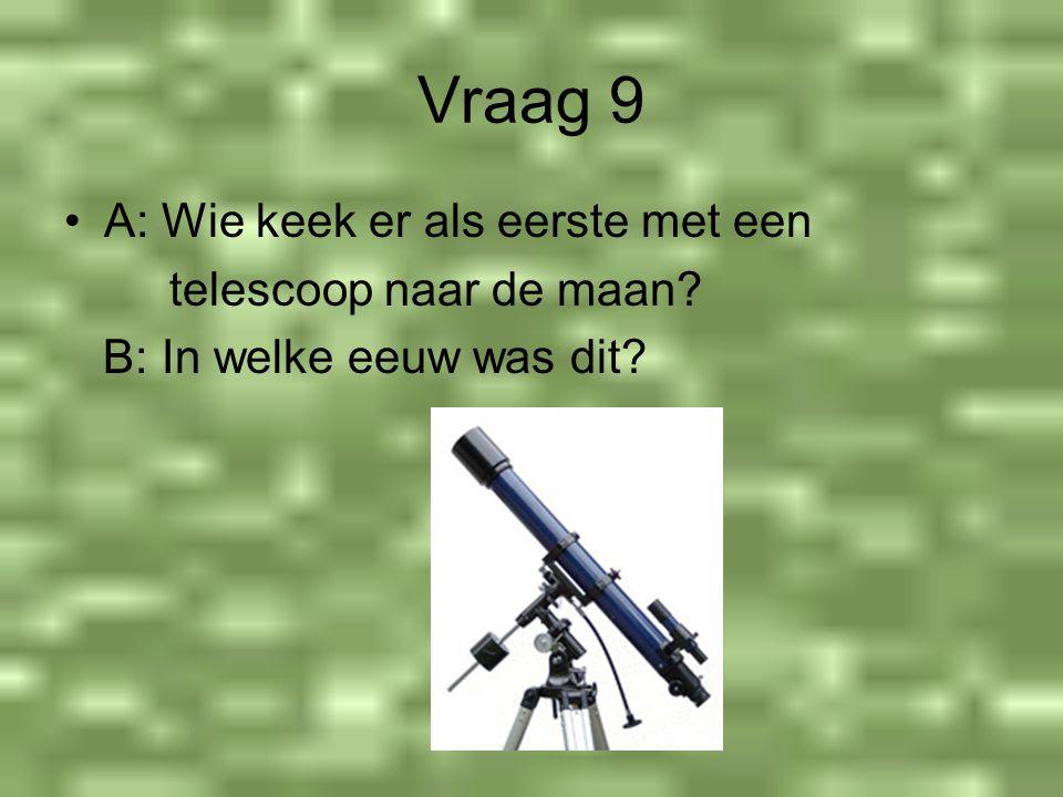 Vraag 9 A: Wie keek er als eerste met een telescoop naar de maan