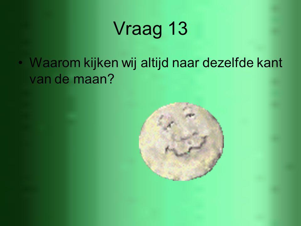 Vraag 13 Waarom kijken wij altijd naar dezelfde kant van de maan