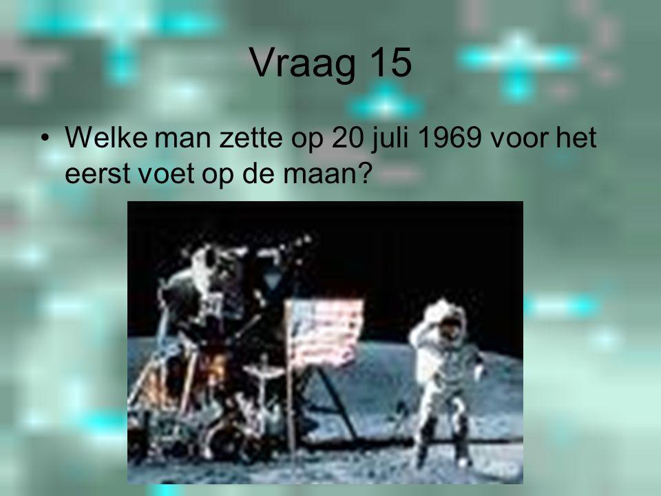Vraag 15 Welke man zette op 20 juli 1969 voor het eerst voet op de maan
