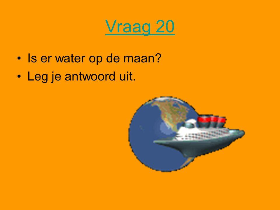 Vraag 20 Is er water op de maan Leg je antwoord uit.