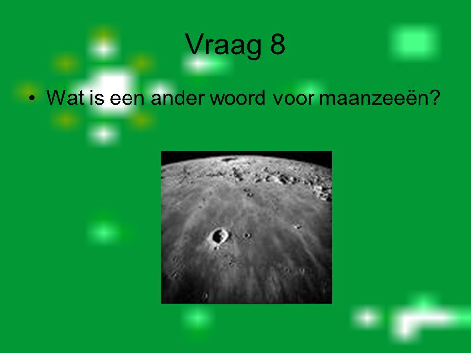 Vraag 8 Wat is een ander woord voor maanzeeën