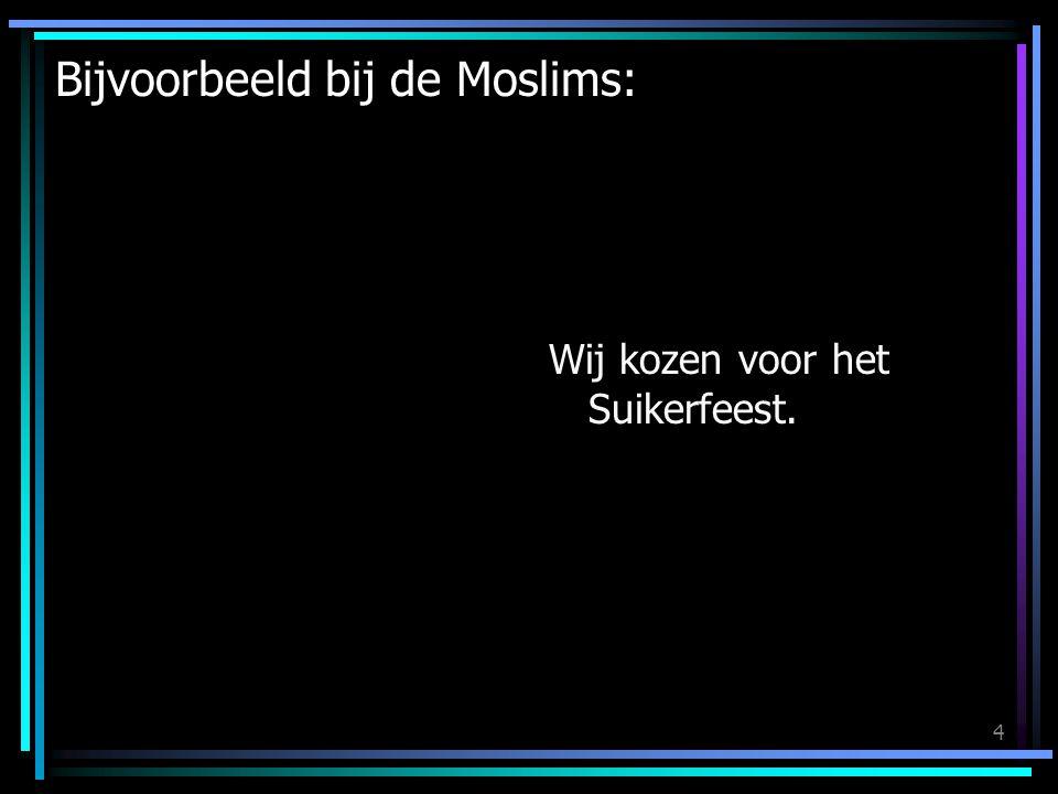 Bijvoorbeeld bij de Moslims: