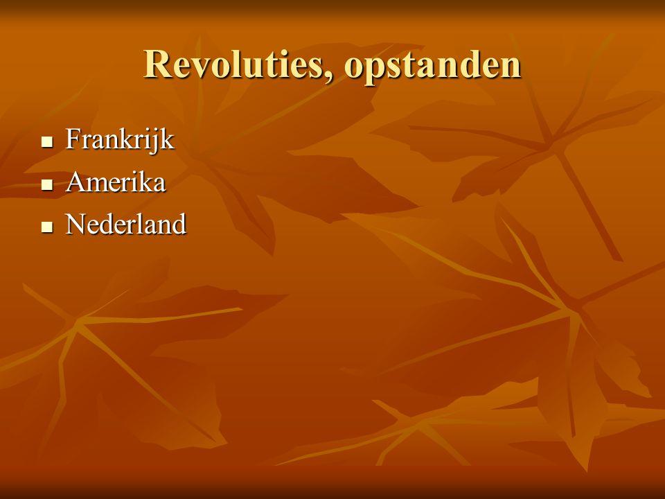 Revoluties, opstanden Frankrijk Amerika Nederland