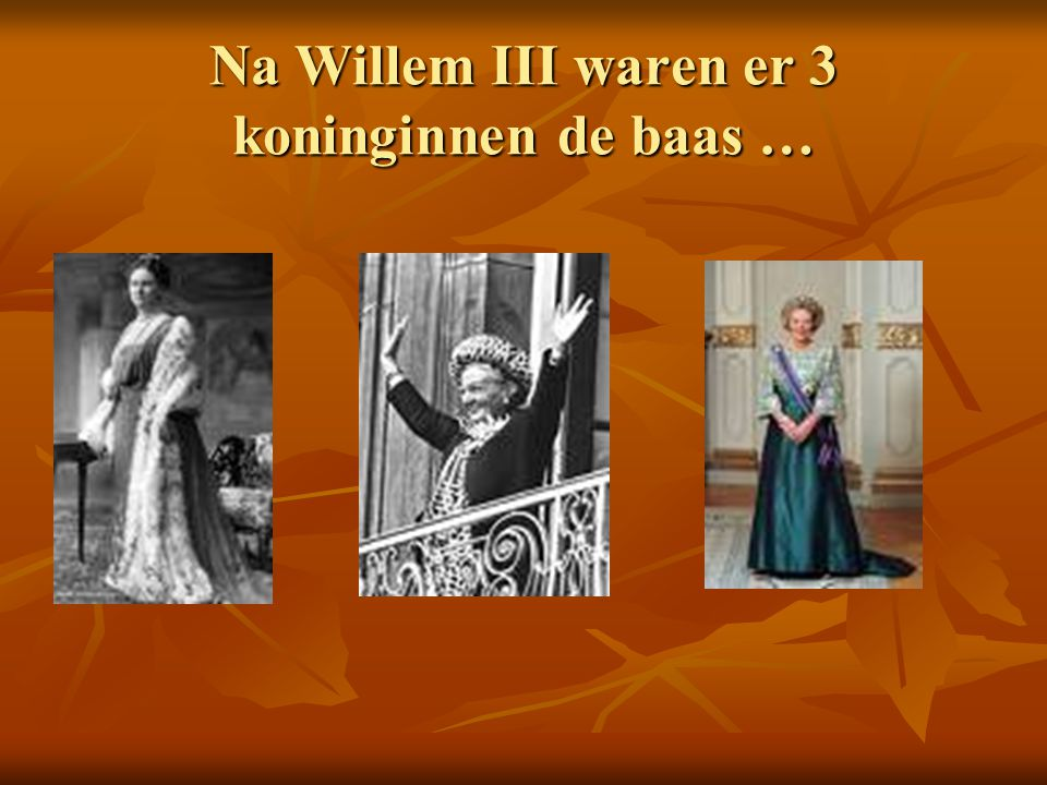 Na Willem III waren er 3 koninginnen de baas …