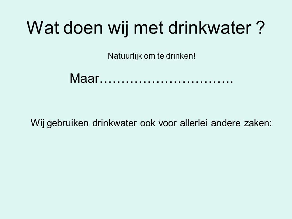 Wat doen wij met drinkwater