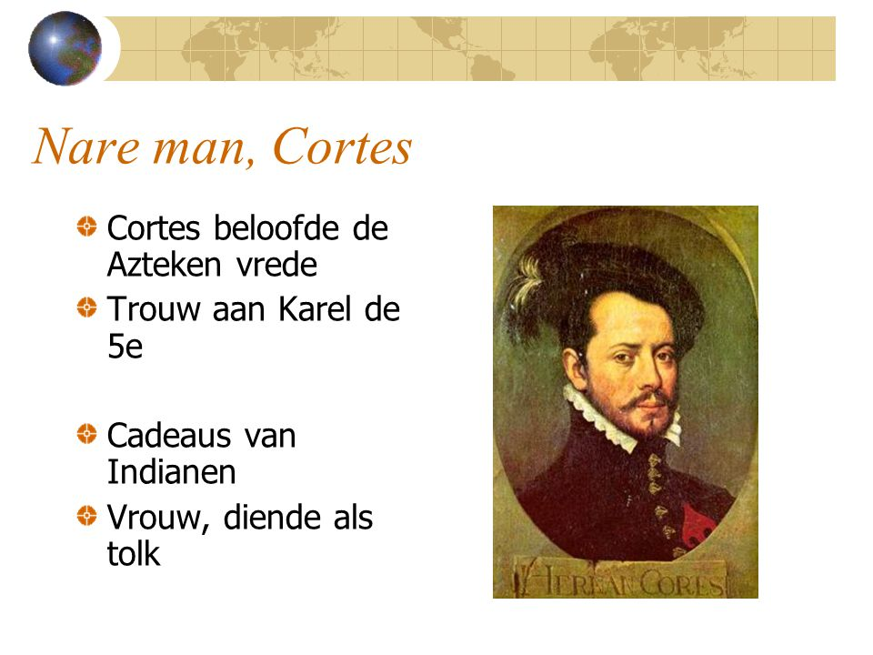 Nare man, Cortes Cortes beloofde de Azteken vrede