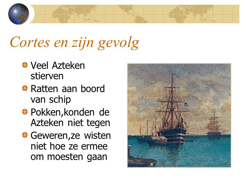 Cortes en zijn gevolg Veel Azteken stierven Ratten aan boord van schip