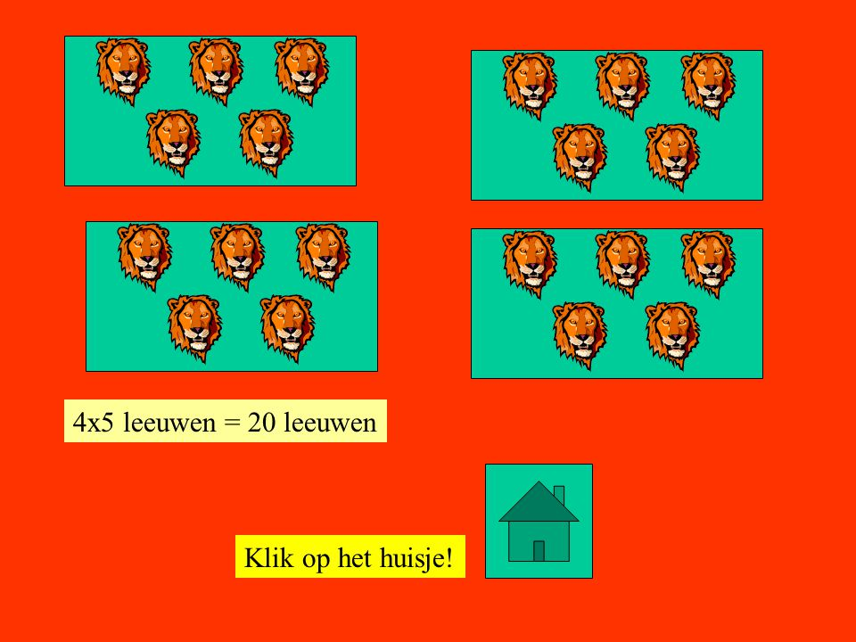 4x5 leeuwen = 20 leeuwen Klik op het huisje!