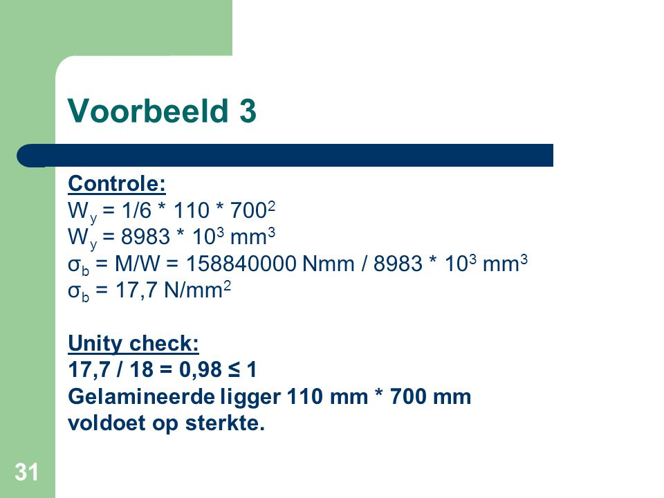 Voorbeeld 3 Controle: Wy = 1/6 * 110 * 7002 Wy = 8983 * 103 mm3