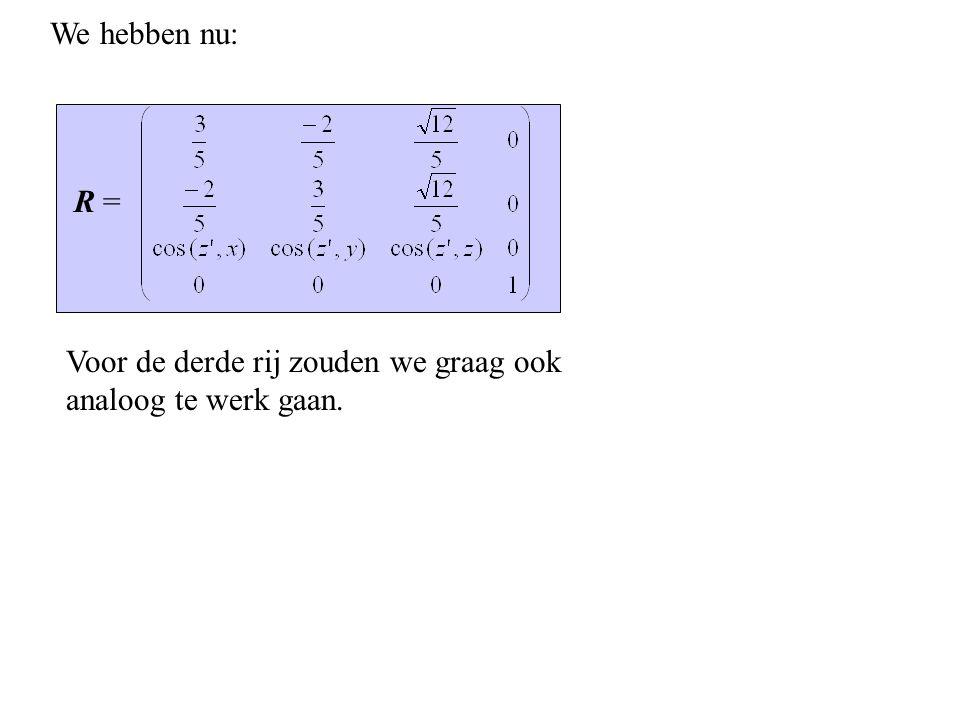 We hebben nu: R = Voor de derde rij zouden we graag ook analoog te werk gaan.