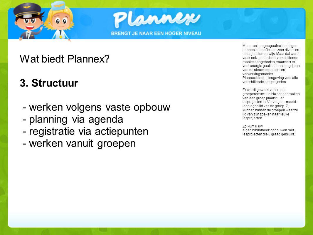 Wat biedt Plannex 3. Structuur - werken volgens vaste opbouw - planning via agenda - registratie via actiepunten - werken vanuit groepen