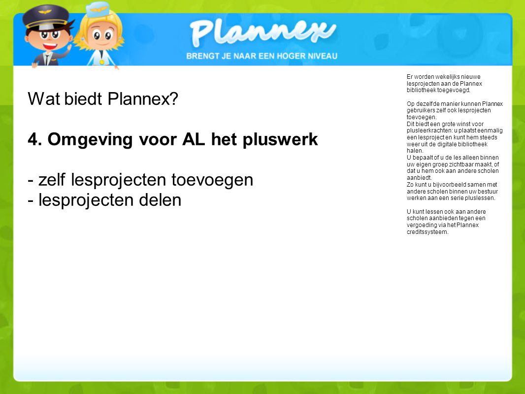 Wat biedt Plannex 4. Omgeving voor AL het pluswerk - zelf lesprojecten toevoegen - lesprojecten delen