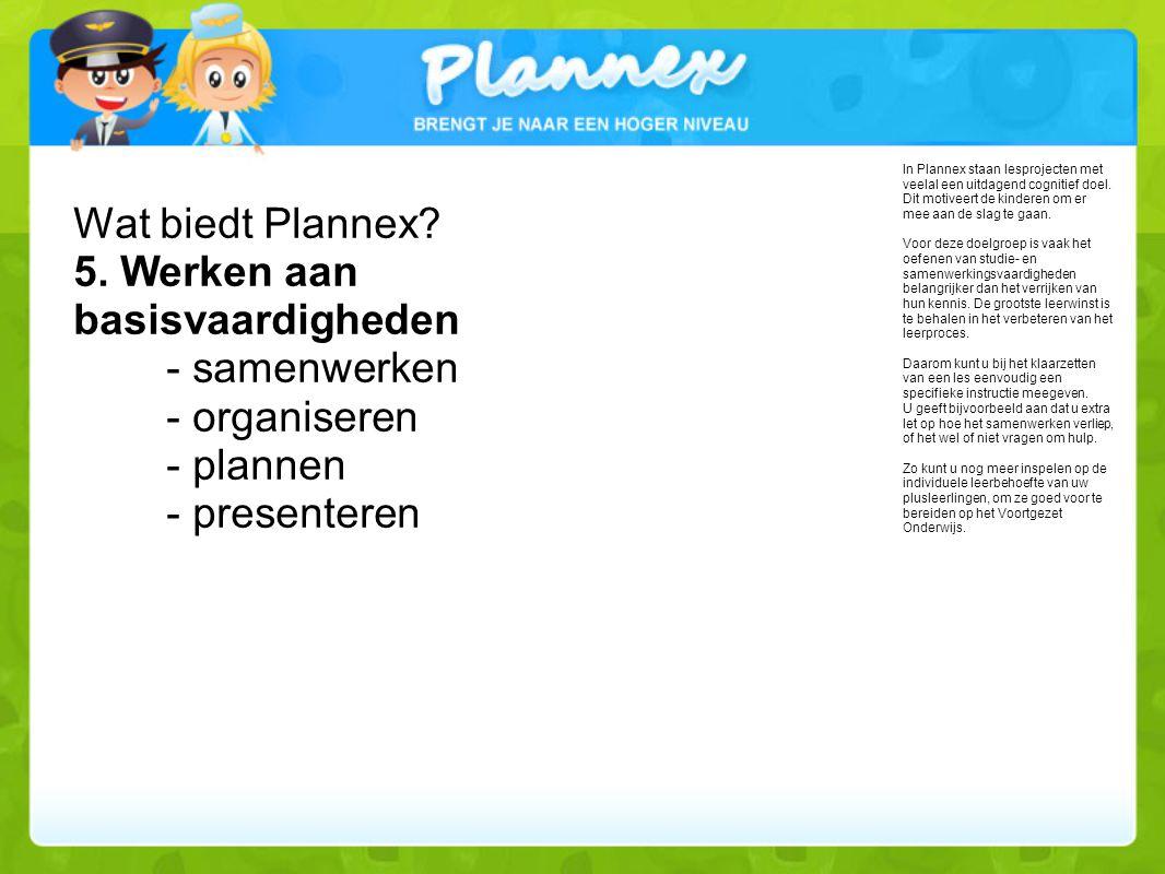 Wat biedt Plannex 5. Werken aan basisvaardigheden - samenwerken - organiseren - plannen - presenteren