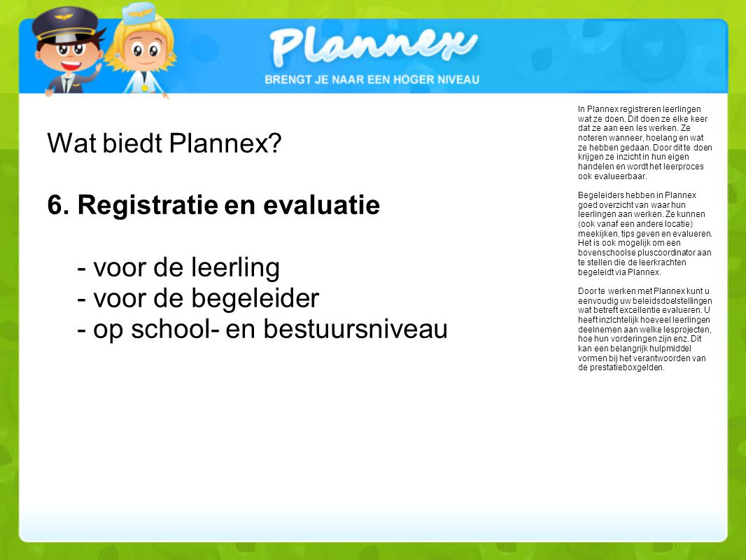 Wat biedt Plannex 6. Registratie en evaluatie - voor de leerling - voor de begeleider - op school- en bestuursniveau