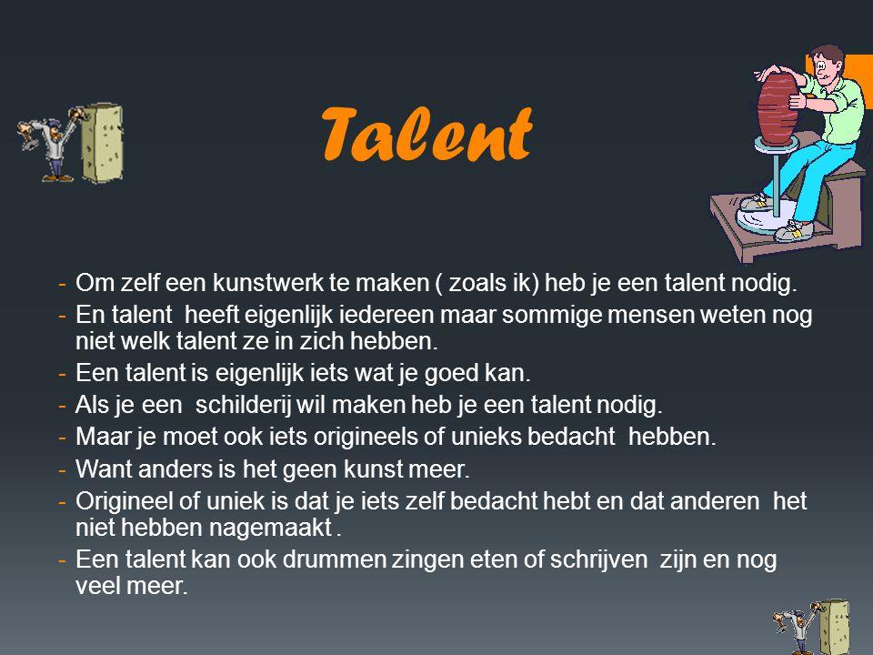 Talent Om zelf een kunstwerk te maken ( zoals ik) heb je een talent nodig.
