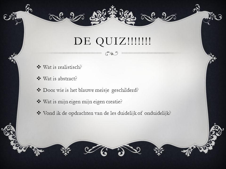 De quiz!!!!!!! Wat is realistisch Wat is abstract