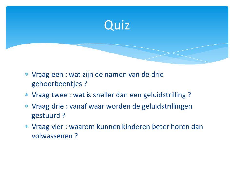 Quiz Vraag een : wat zijn de namen van de drie gehoorbeentjes