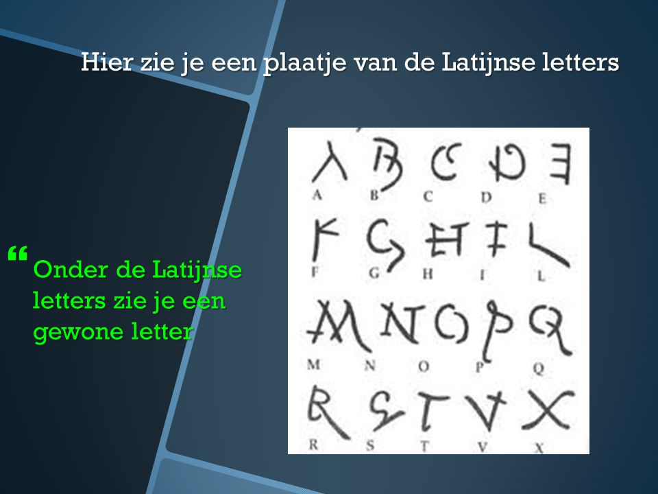 Hier zie je een plaatje van de Latijnse letters