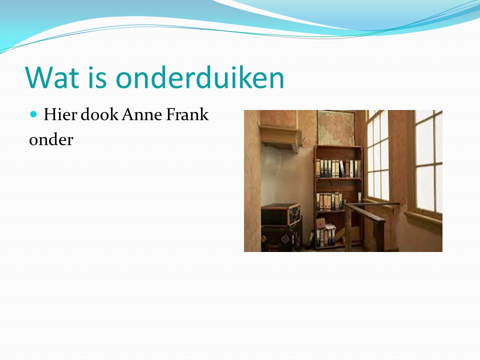 Wat is onderduiken Hier dook Anne Frank onder