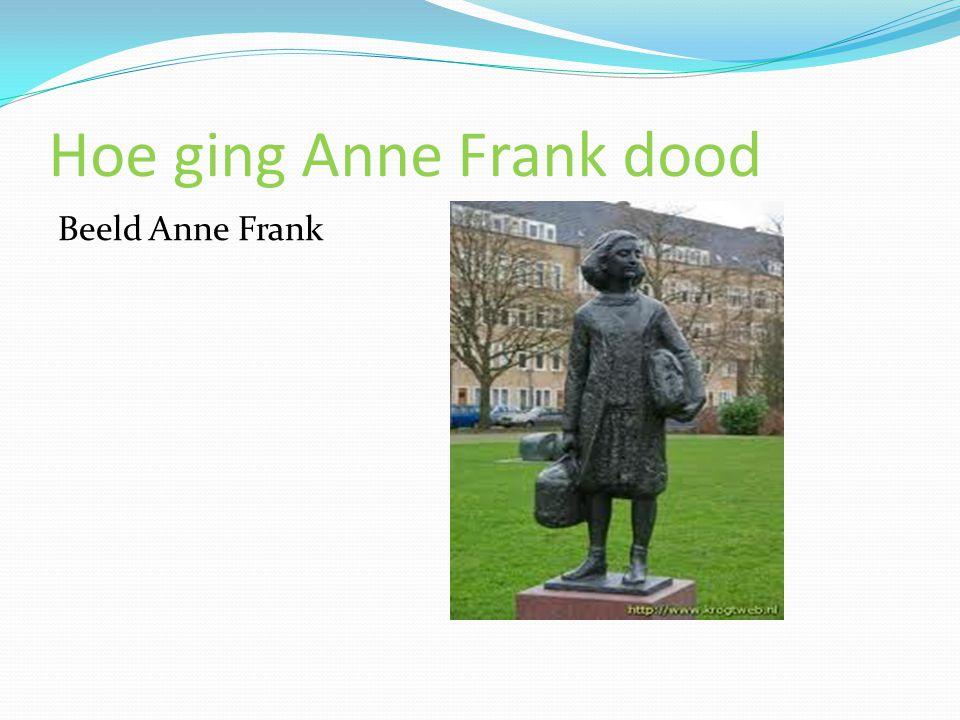 Hoe ging Anne Frank dood