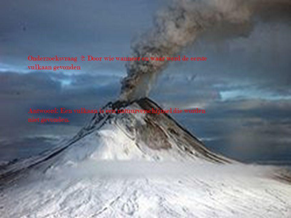 Onderzoeksvraag 2: Door wie wanneer en waar werd de eerste vulkaan gevonden
