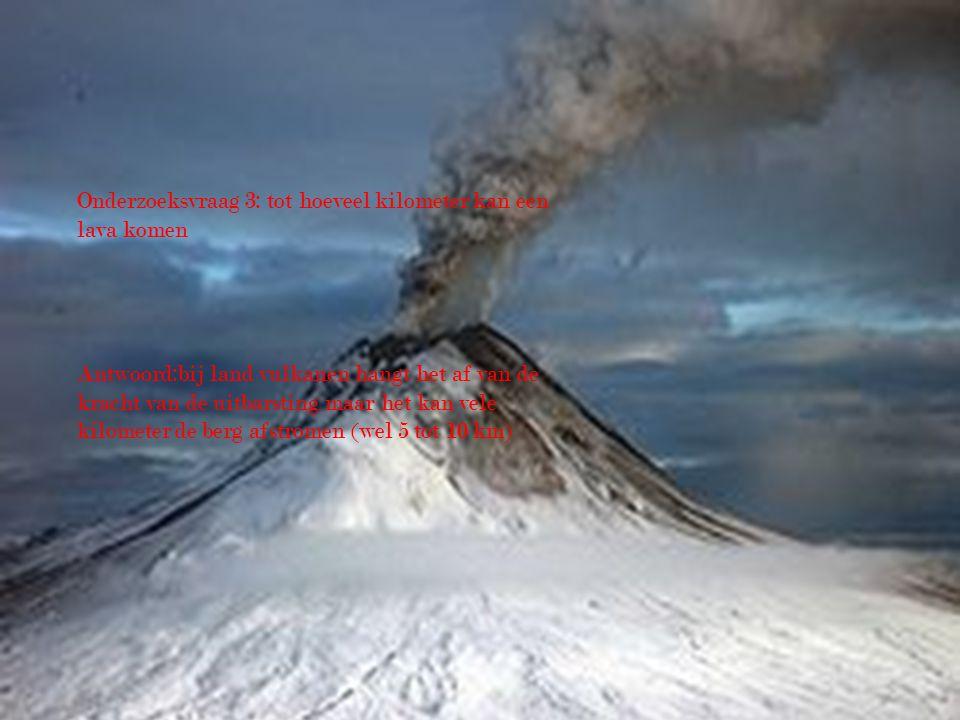 Onderzoeksvraag 3: tot hoeveel kilometer kan een lava komen