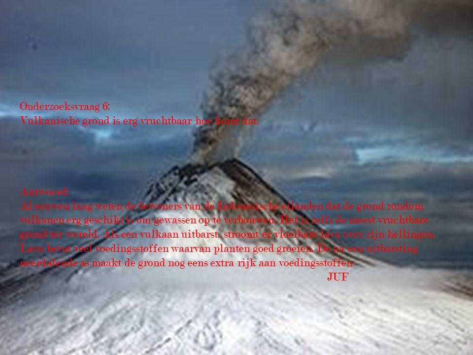 Onderzoeksvraag 6: Vulkanische grond is erg vruchtbaar hoe komt dat. Antwoord: