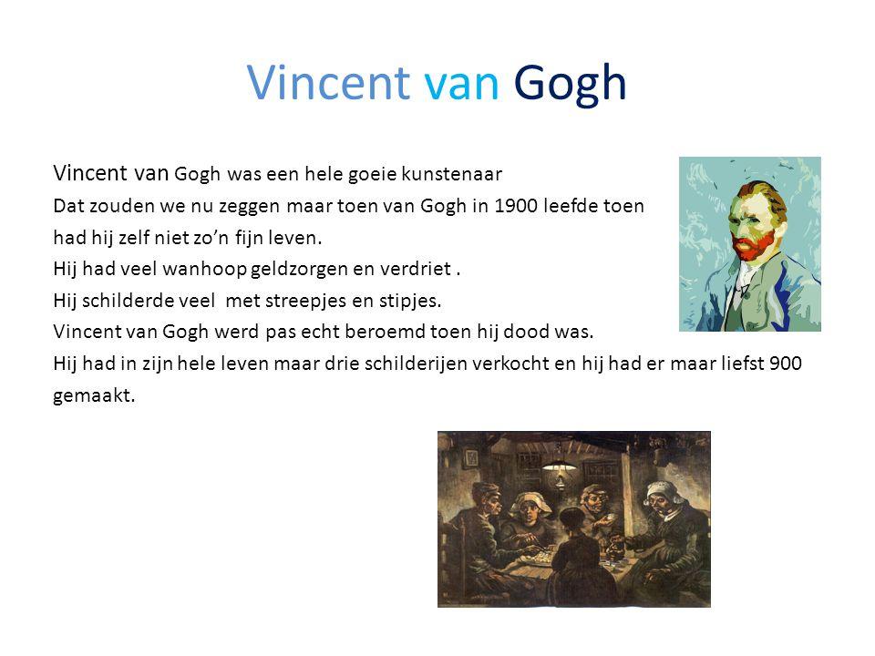 Vincent van Gogh Vincent van Gogh was een hele goeie kunstenaar